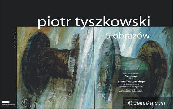 Jelenia Góra: Wystawa malarstwa dr. Piotra Tyszkowskiego w Galerii Promocje
