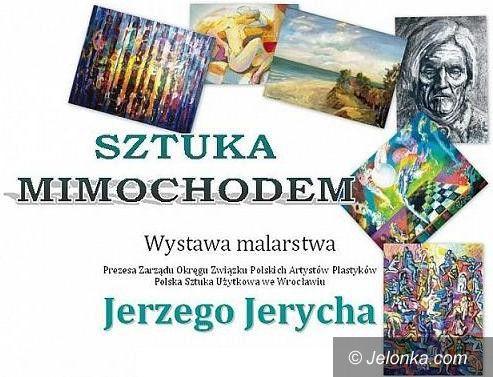 """Piechowice: """"Sztuka mimochodem"""" Jerzego Jerycha w POK–u"""