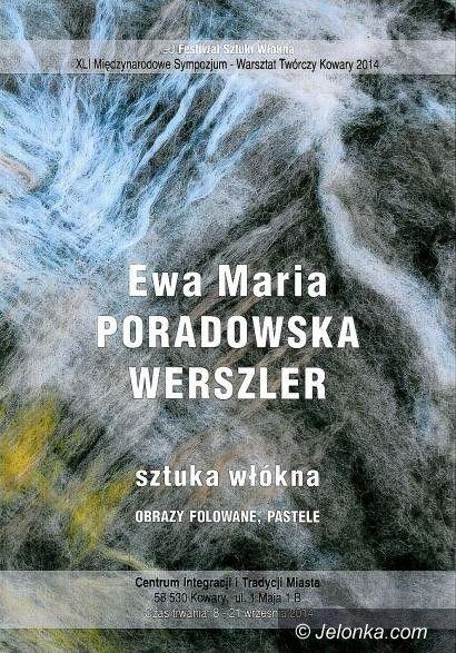 """Kowary: """"Sztuka włókna"""" Ewy Poradowskiej–Werszler w Kowarach"""