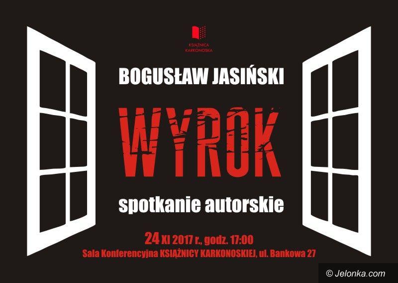 """Jelenia Góra: Bogusław Jasiński i """"Wyrok"""" w Książnicy"""