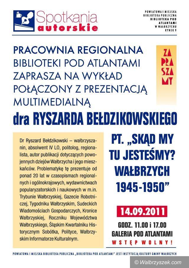 """Wałbrzych: """"Skąd my tu jesteśmy. Wałbrzych 1945 – 1950"""""""