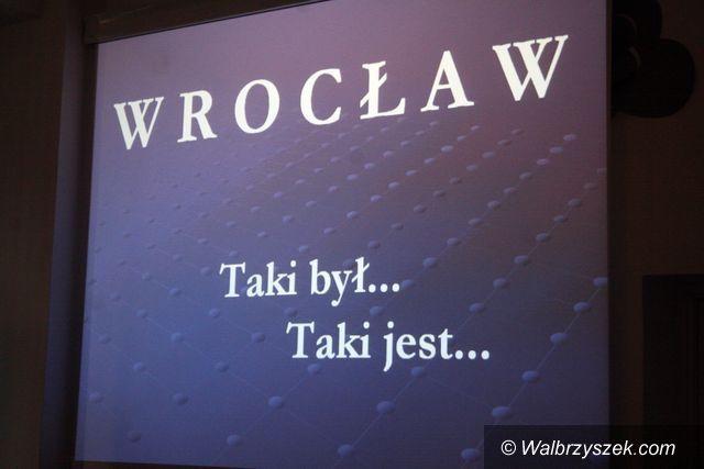 Wałbrzych: Wrocław, taki był… Taki jest…