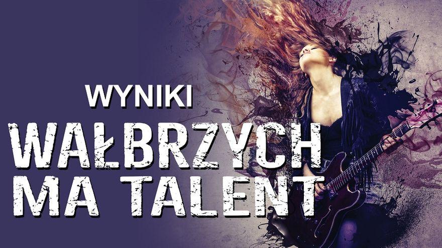 """Wałbrzych/REGION: Poznaliśmy finalistów """"Wałbrzych ma Talent"""""""